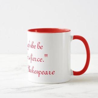 """And though she be but little, she is fierce."" Mug"