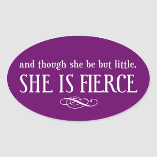 And though she be but little, she is fierce oval sticker