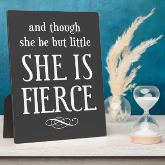 And though she be but little, she is fierce display plaques