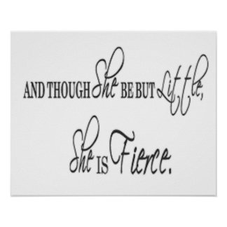 """""""And though she be but little, she is fierce."""" Print"""
