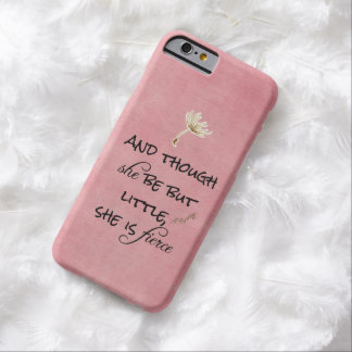 And though she be but Little, She is Fierce Quote Barely There iPhone 6 Case