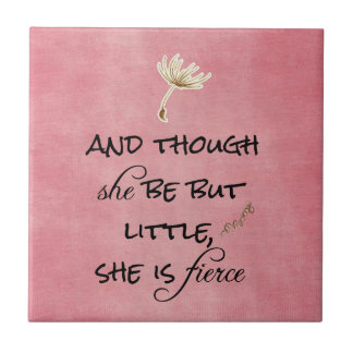And though she be but Little, She is Fierce Quote Ceramic Tile