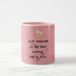 And though she be but Little, She is Fierce Quote Mug