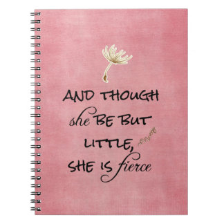 And though she be but Little, She is Fierce Quote Notebook