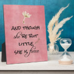 """And though she be but Little, She is Fierce Quote Plaque<br><div class=""""desc"""">And though she be but Little,  She is Fierce Quote merchandise  with beautiful rustic pink background and black typography,  floral accent. Some items feature the quote only. Inspirational and motivational quote for women and girls. See more at Motivate Me. Link below:</div>"""