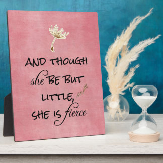And though she be but Little, She is Fierce Quote Plaque