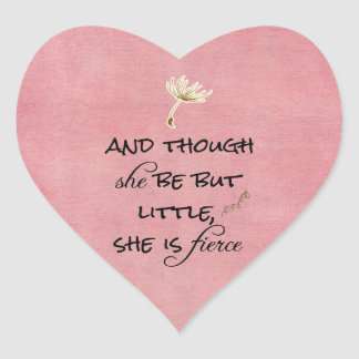 And though she be but Little, She is Fierce Quote Heart Sticker