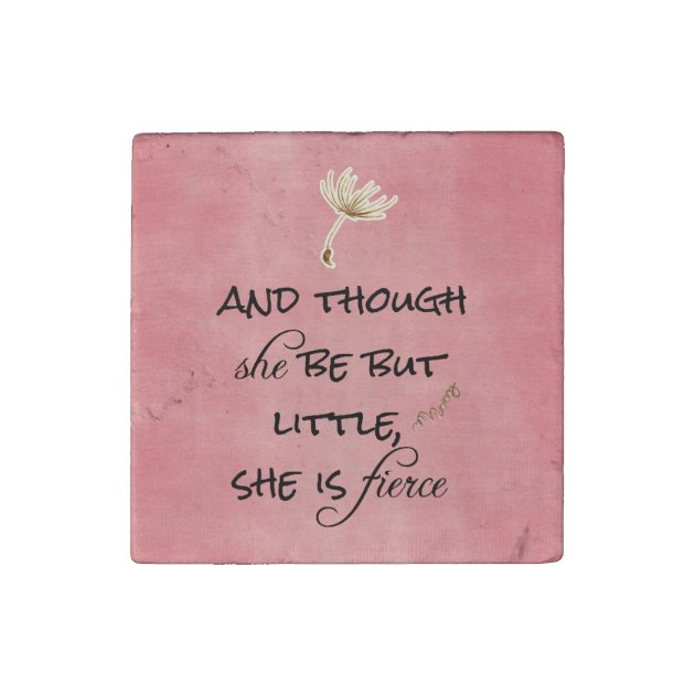 Though She Be But Little She Is Fierce Quote | And Though She Be But Little She Is Fierce Quote Stone Magnet