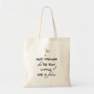 And though she be but Little, She is Fierce Quote Tote Bag