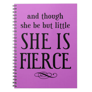 And though she be but little, she is fierce spiral note books