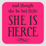 And though she be but little, she is fierce square sticker