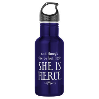 And though she be but little, she is fierce stainless steel water bottle