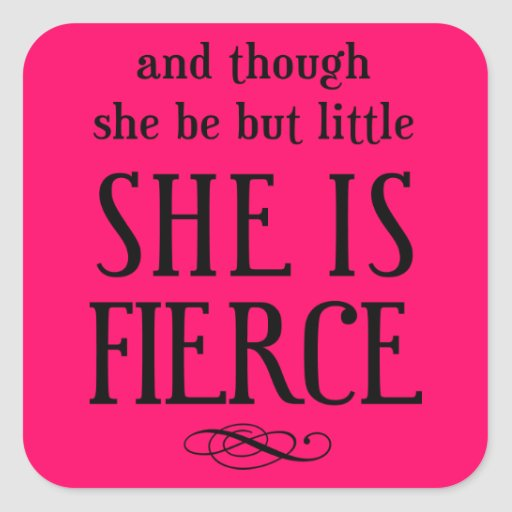 And though she be but little, she is fierce sticker