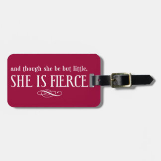 And though she be but little, she is fierce travel bag tag