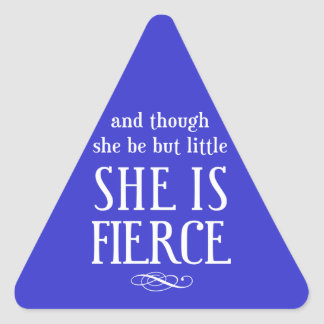 And though she be but little, she is fierce triangle sticker