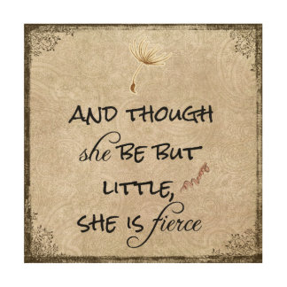 And though she be but Little, She is Fierce Wood Print