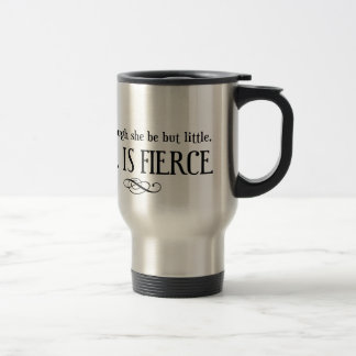 And though she may be little, she is fierce 15 oz stainless steel travel mug