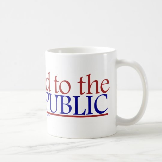 AND TO THE REPUBLIC MUG