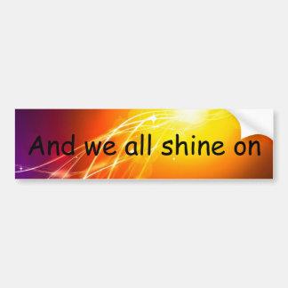 And we all shine on Bumpersticker Bumper Sticker