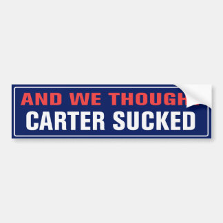 And We Thought Carter Sucked Car Bumper Sticker