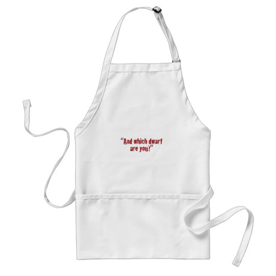 """And which dwarf are you?"" Adult Apron"