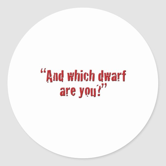 """""""And which dwarf are you?"""" Classic Round Sticker"""