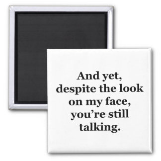 And Yet, Despite the Look on my Face 2 Inch Square Magnet