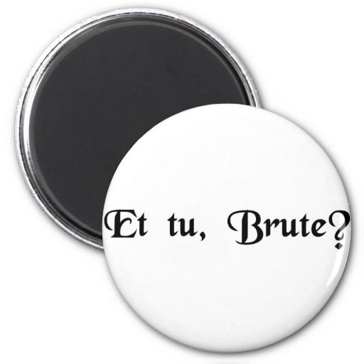 And you, Brutus? Refrigerator Magnets