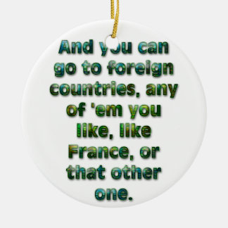 And you can go to foreign countries... ceramic ornament