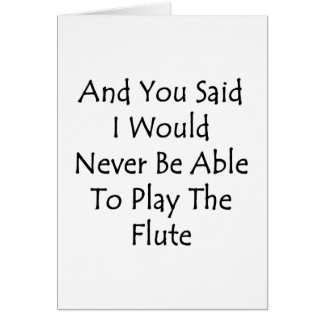 And You Said I Would Never Be Able To Play The Flu Greeting Card