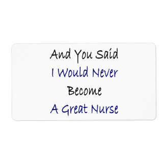 And You Said I Would Never Become A Great Nurse Shipping Label