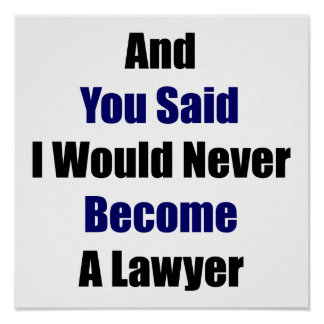And You Said I Would Never Become A Lawyer Poster