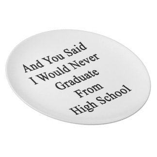 And You Said I Would Never Graduate From High Scho Plate