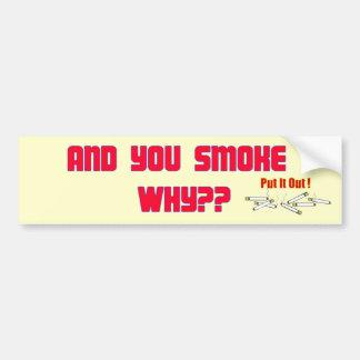AND YOU SMOKE WHY? BUMPER STICKER CAR BUMPER STICKER