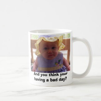 And you think your having a bad day? classic white coffee mug