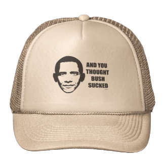 And You Thought Bush Sucked Trucker Hat