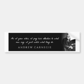 Andrew Carnegie - As I grow older, I pay less ... Bumper Sticker
