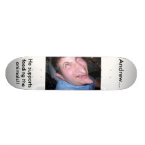 Andrew..., He supports feeding the animals Skateboard Deck