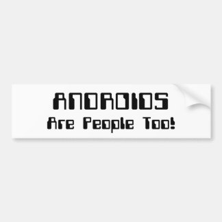 ANDROIDS Are People Too! Bumper Sticker