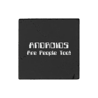 ANDROIDS Are People Too! Stone Magnet