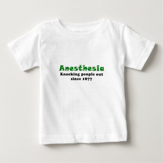 Anesthesia Knocking People Out Since 1877 Baby T-Shirt