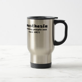Anesthesia Knocking People Out Since 1877 Travel Mug