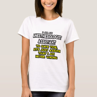 Anesthesiologist Assistant .. Never Wrong T-Shirt