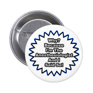 Anesthesiologist...Because I Said So Pinback Button