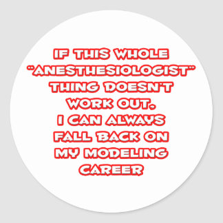 Anesthesiologist Humor ... Modeling Career Round Stickers