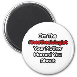 Anesthesiologist...Mother Warned You About 2 Inch Round Magnet