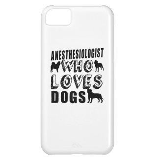 anesthesiologist Who Loves Dogs iPhone 5C Case