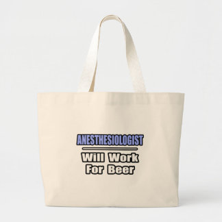 Anesthesiologist...Will Work For Beer Jumbo Tote Bag