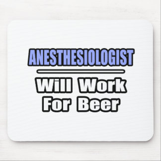 Anesthesiologist...Will Work For Beer Mouse Pad