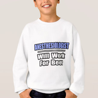 Anesthesiologist...Will Work For Beer Sweatshirt